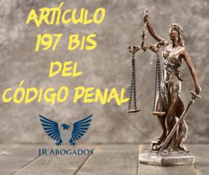 articulo.197.bis.codigo.penal