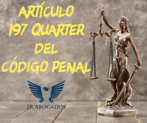 articulo.197.quarter.codigo.penal