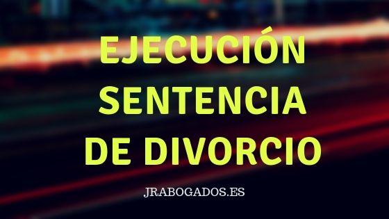 ejecucion sentencia divorcio abogados madrid