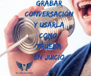 grabar.conversacion.usarla.prueba.juicio
