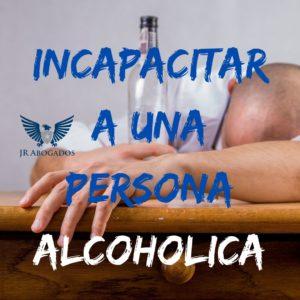 incapacitar-persona-alcoholica