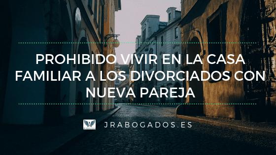 Prohibido vivir en el piso familiar a las divorciadas con nueva pareja